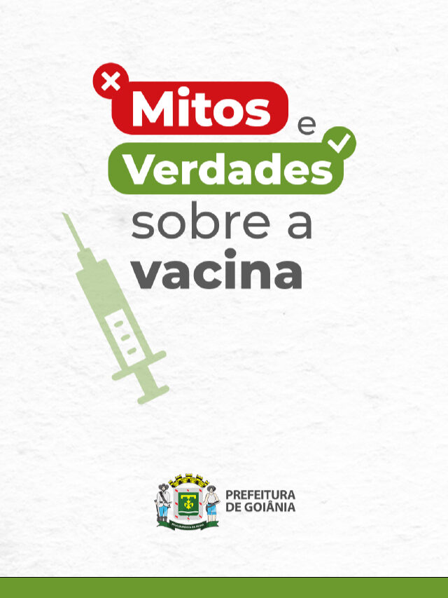 Mitos e Verdades sobre a vacina | Prefeitura de Goiânia